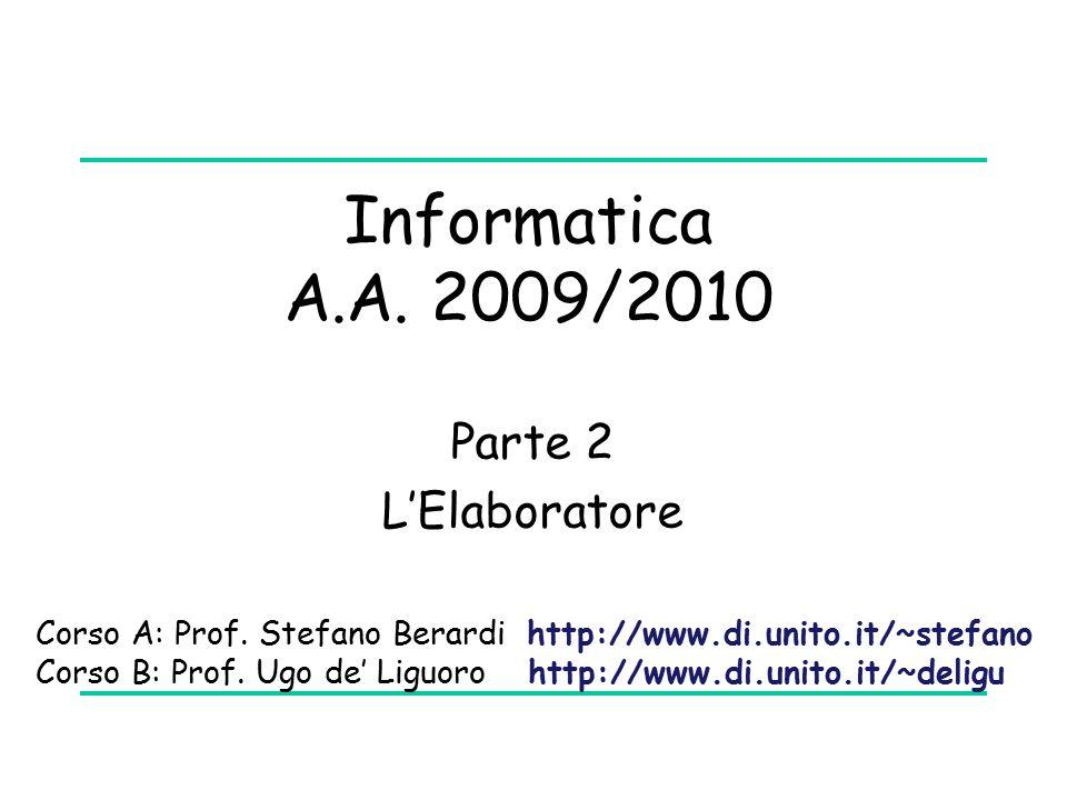 Informatica A.A. 2009/2010 Parte 2 L'Elaboratore Corso A: Prof.