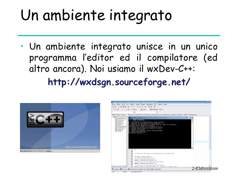 Un ambiente integrato Un ambiente integrato unisce in un unico programma l'editor ed il compilatore (ed altro ancora).