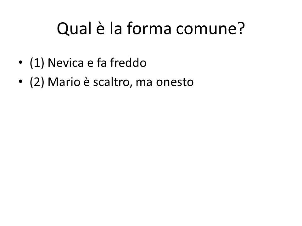 Qual è la forma comune? (1) Nevica e fa freddo (2) Mario è scaltro, ma onesto
