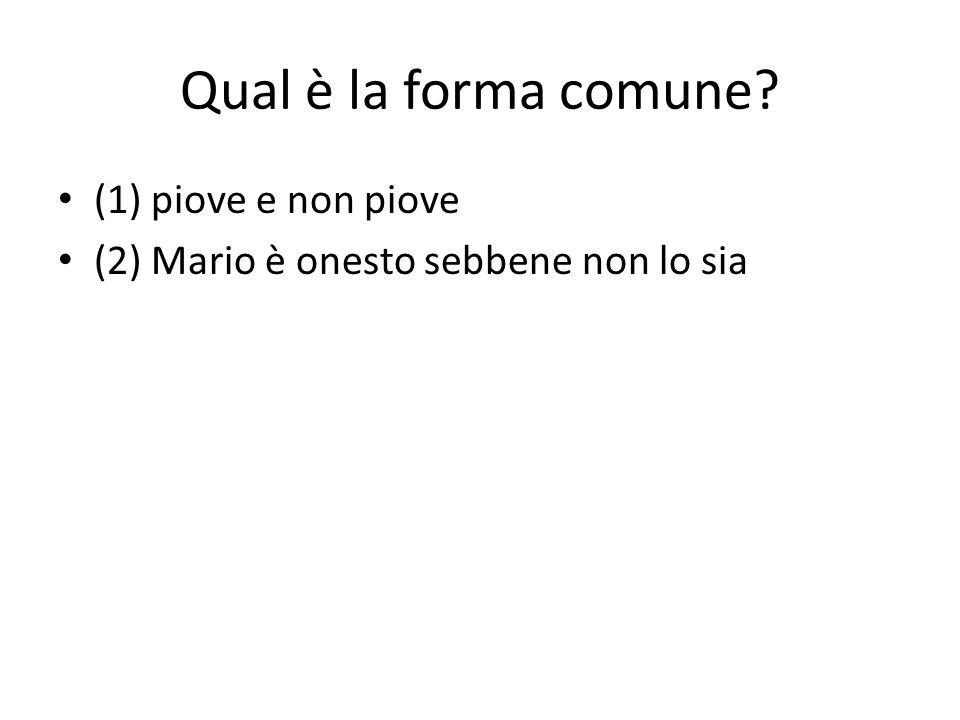 Qual è la forma comune? (1) piove e non piove (2) Mario è onesto sebbene non lo sia