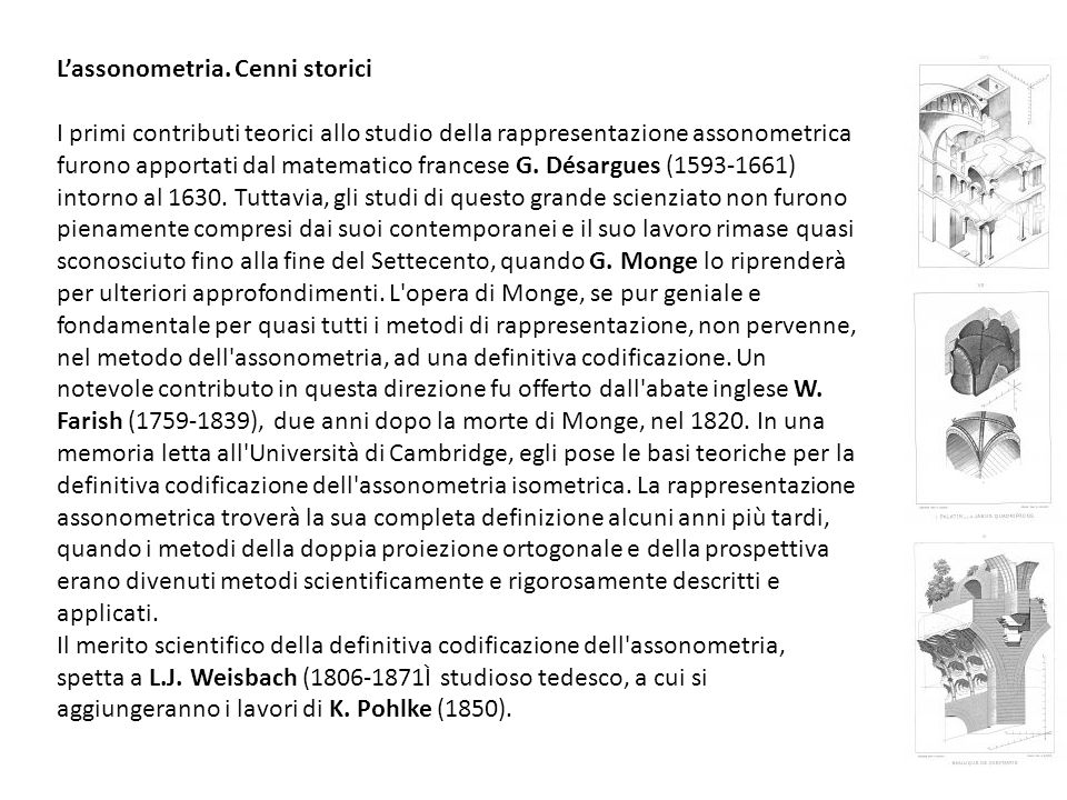 L'assonometria. Cenni storici I primi contributi teorici allo studio della rappresentazione assonometrica furono apportati dal matematico francese G.