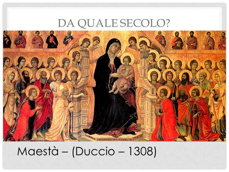 DA QUALE SECOLO Maestà – (Duccio – 1308)