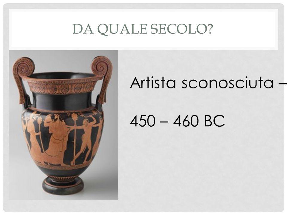 DA QUALE SECOLO Artista sconosciuta – 450 – 460 BC