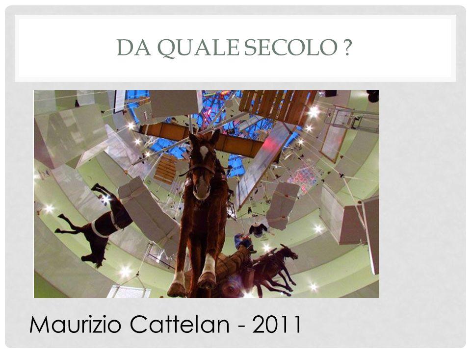 DA QUALE SECOLO Maurizio Cattelan - 2011