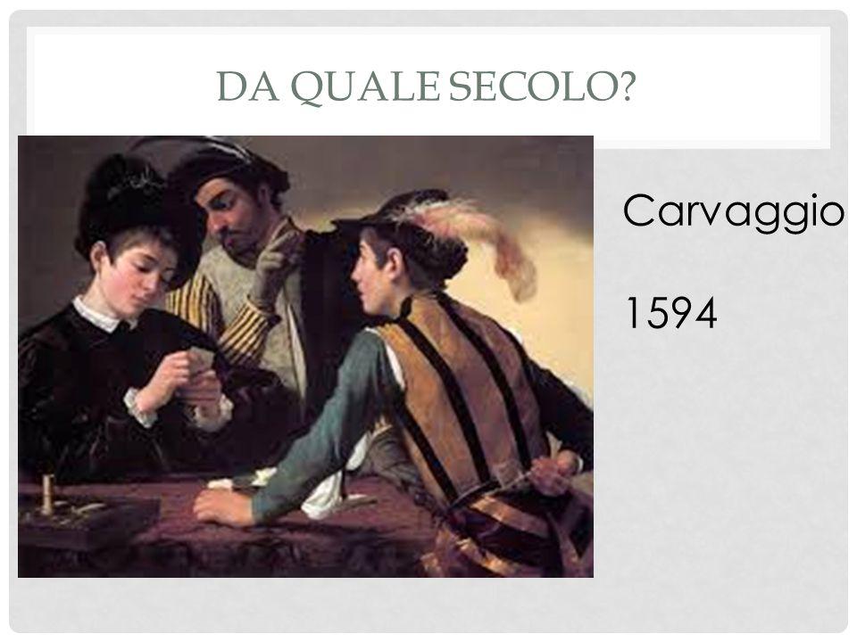 DA QUALE SECOLO Carvaggio 1594
