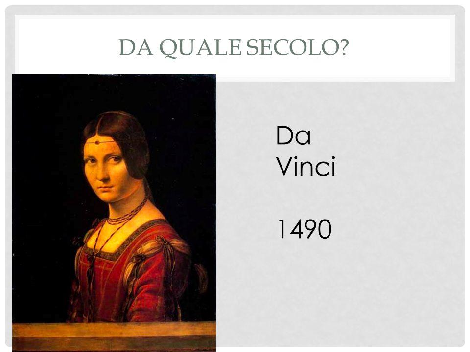 DA QUALE SECOLO Da Vinci 1490
