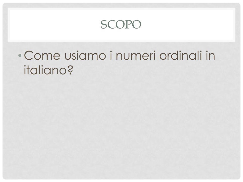 SCOPO Come usiamo i numeri ordinali in italiano