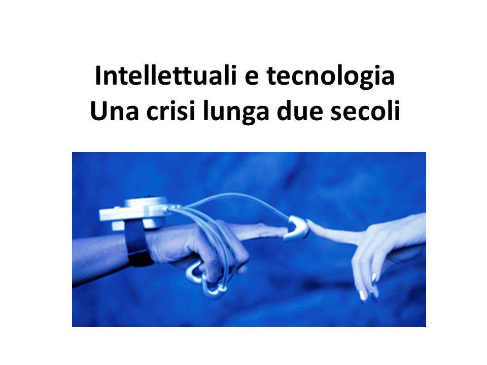 Intellettuali e tecnologia Una crisi lunga due secoli