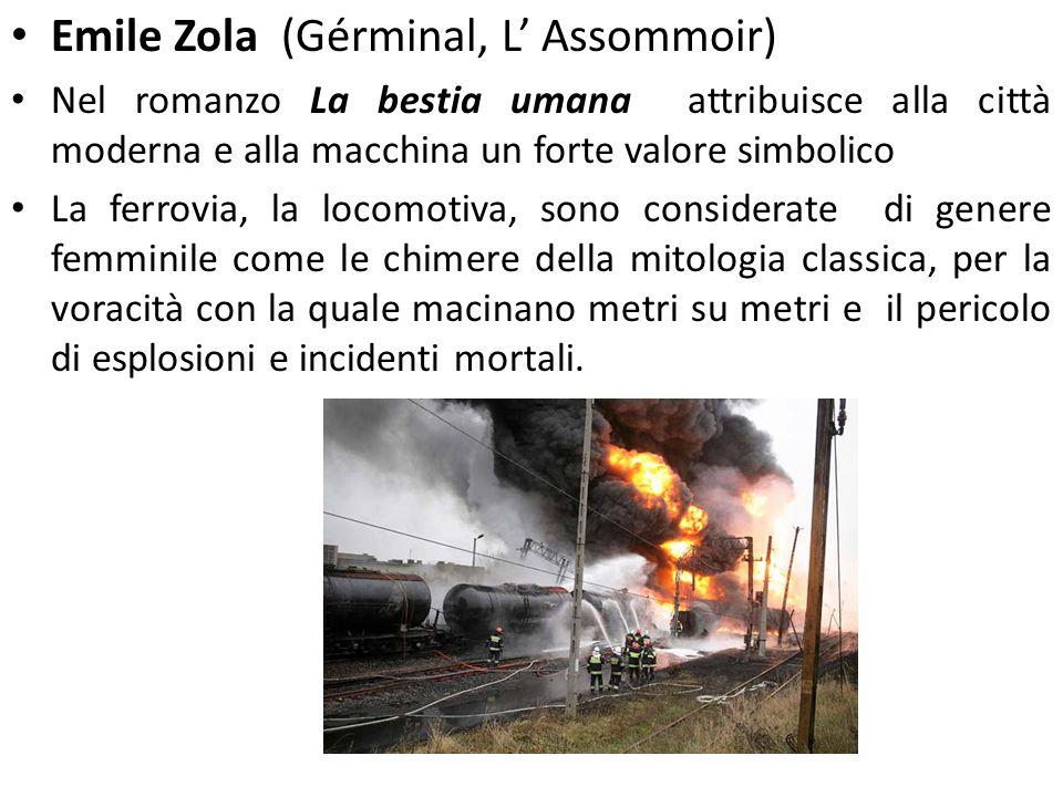Emile Zola (Gérminal, L' Assommoir) Nel romanzo La bestia umana attribuisce alla città moderna e alla macchina un forte valore simbolico La ferrovia,