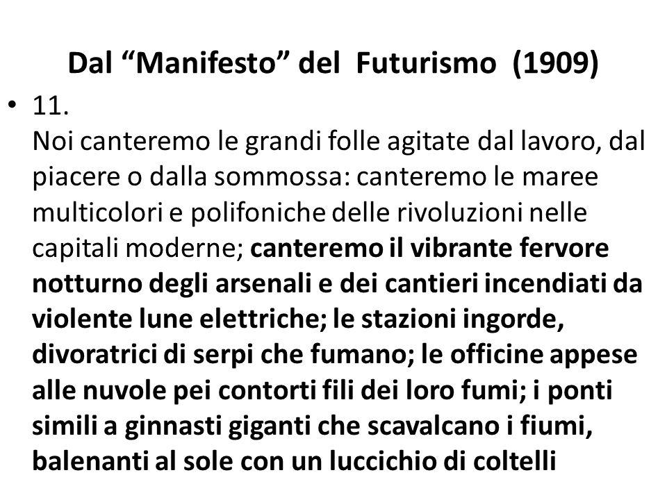 """Dal """"Manifesto"""" del Futurismo (1909) 11. Noi canteremo le grandi folle agitate dal lavoro, dal piacere o dalla sommossa: canteremo le maree multicolor"""
