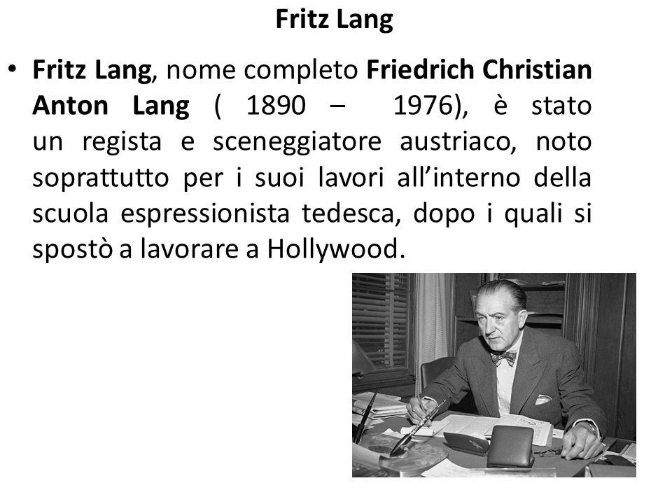 Fritz Lang Fritz Lang, nome completo Friedrich Christian Anton Lang ( 1890 – 1976), è stato un regista e sceneggiatore austriaco, noto soprattutto per