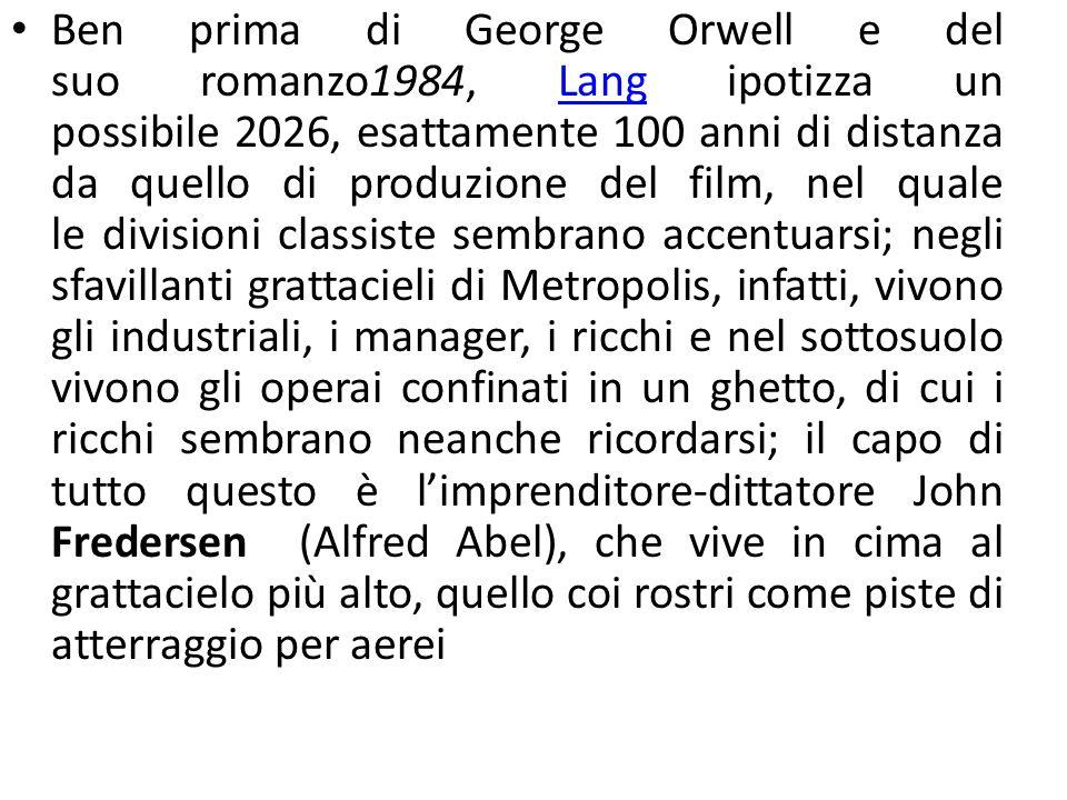 Ben prima di George Orwell e del suo romanzo1984, Lang ipotizza un possibile 2026, esattamente 100 anni di distanza da quello di produzione del film,