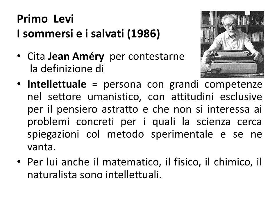 Primo Levi I sommersi e i salvati (1986) Cita Jean Améry per contestarne la definizione di Intellettuale = persona con grandi competenze nel settore u