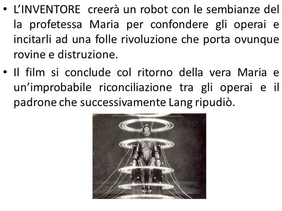 L'INVENTORE creerà un robot con le sembianze del la profetessa Maria per confondere gli operai e incitarli ad una folle rivoluzione che porta ovunque
