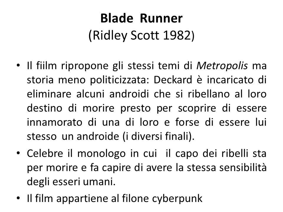 Blade Runner (Ridley Scott 1982 ) Il fiilm ripropone gli stessi temi di Metropolis ma storia meno politicizzata: Deckard è incaricato di eliminare alc
