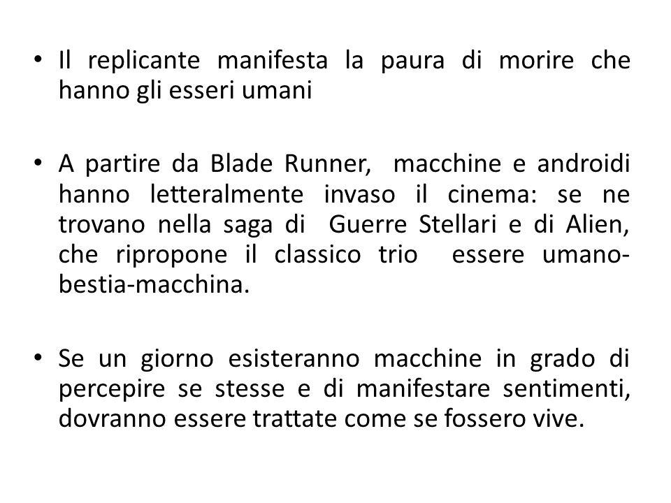 Il replicante manifesta la paura di morire che hanno gli esseri umani A partire da Blade Runner, macchine e androidi hanno letteralmente invaso il cin