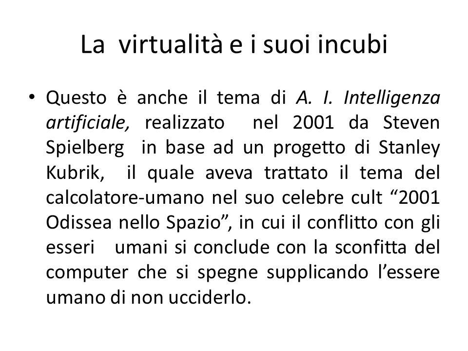 La virtualità e i suoi incubi Questo è anche il tema di A. I. Intelligenza artificiale, realizzato nel 2001 da Steven Spielberg in base ad un progetto