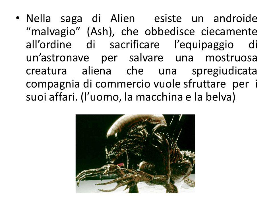 """Nella saga di Alien esiste un androide """"malvagio"""" (Ash), che obbedisce ciecamente all'ordine di sacrificare l'equipaggio di un'astronave per salvare u"""