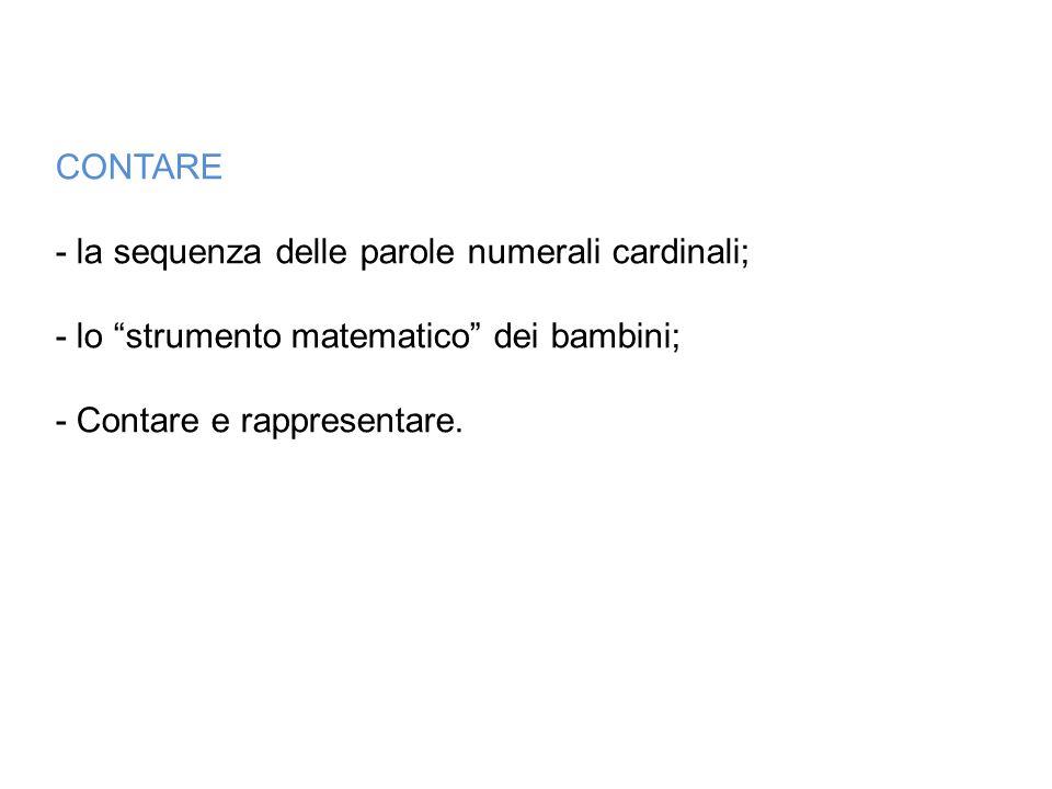"""CONTARE - la sequenza delle parole numerali cardinali; - lo """"strumento matematico"""" dei bambini; - Contare e rappresentare."""