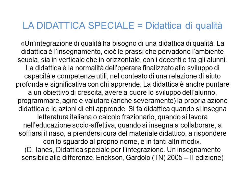 L'integrazione di qualità passa attraverso la qualificazione della didattica: la didattica quotidiana è sempre speciale, nella misura in cui ogni individuo ha dei bisogni speciali.