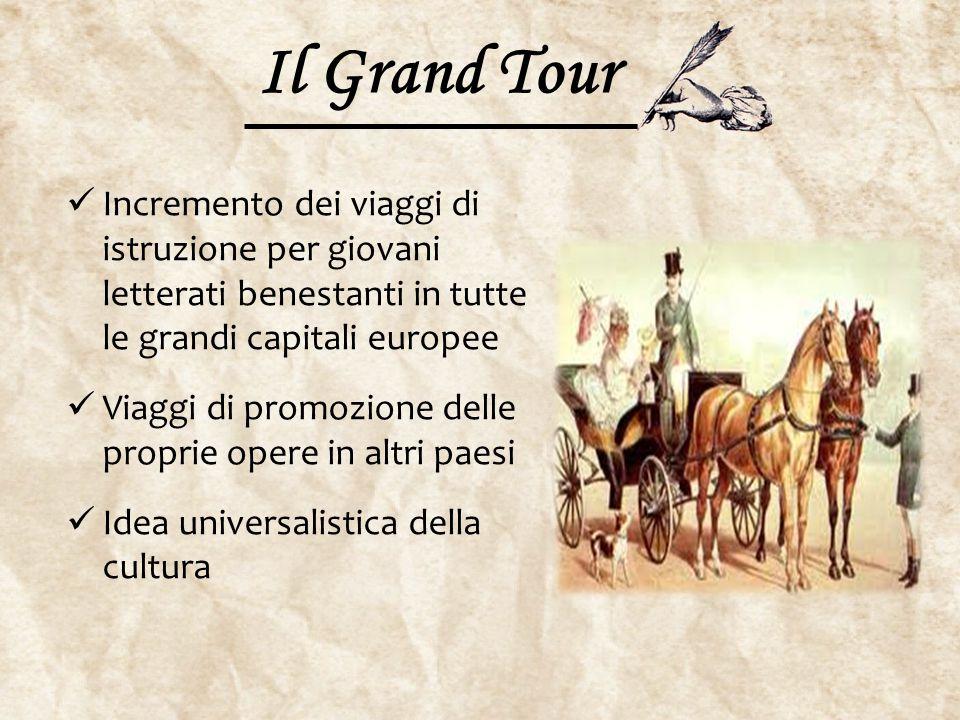 Il Grand Tour Incremento dei viaggi di istruzione per giovani letterati benestanti in tutte le grandi capitali europee Viaggi di promozione delle prop