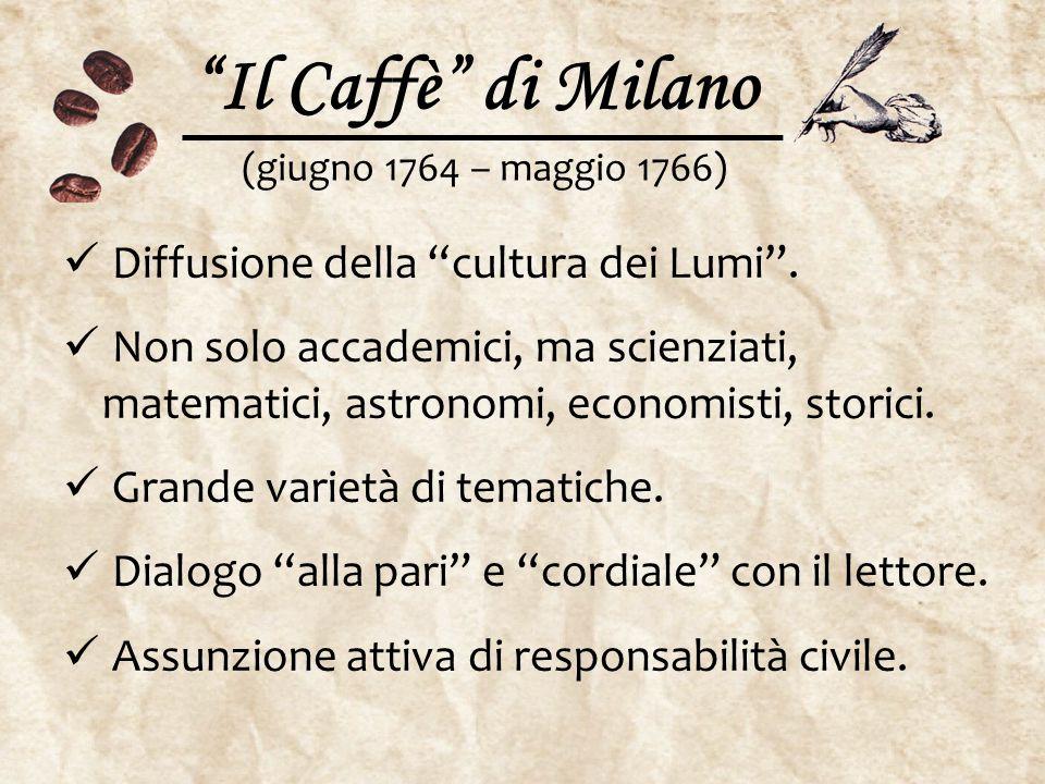 """""""Il Caffè"""" di Milano Diffusione della """"cultura dei Lumi"""". Non solo accademici, ma scienziati, matematici, astronomi, economisti, storici. Grande varie"""