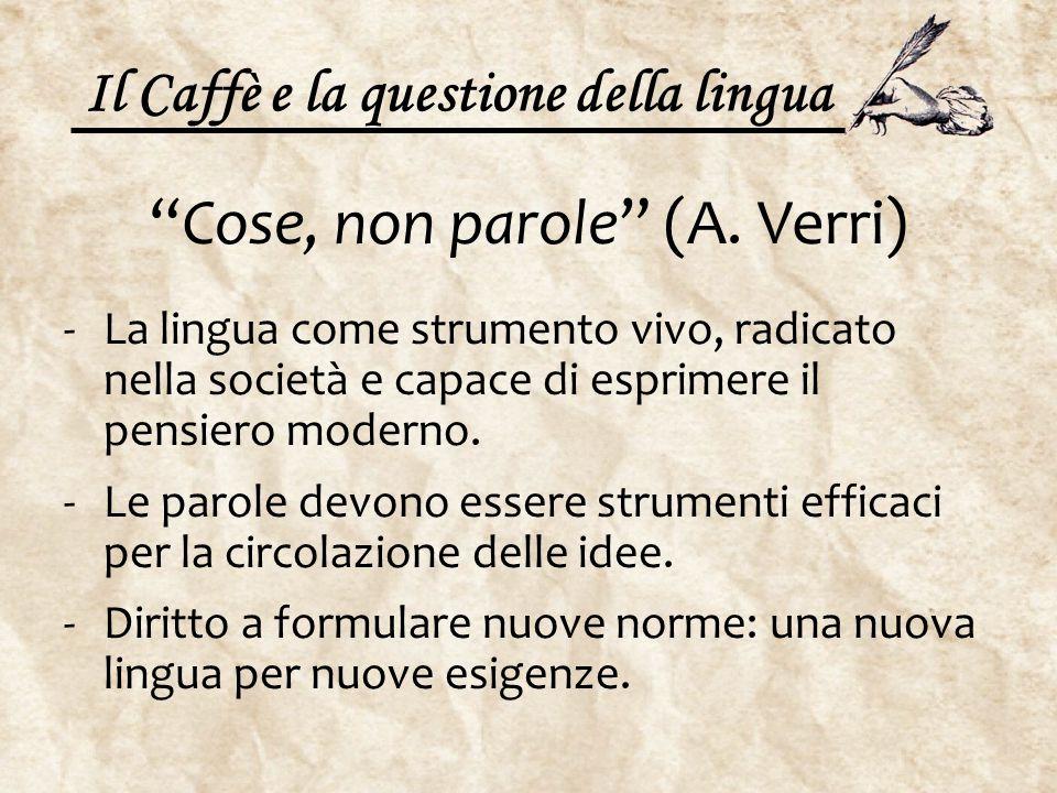 """Il Caffè e la questione della lingua """"Cose, non parole"""" (A. Verri) -La lingua come strumento vivo, radicato nella società e capace di esprimere il pen"""