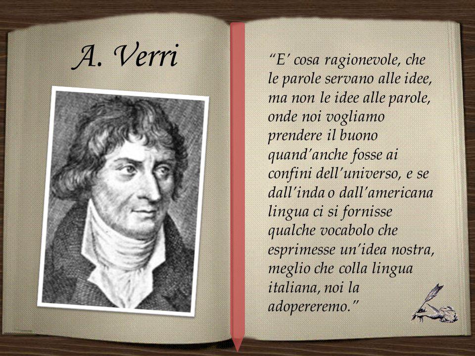 """""""E' cosa ragionevole, che le parole servano alle idee, ma non le idee alle parole, onde noi vogliamo prendere il buono quand'anche fosse ai confini de"""