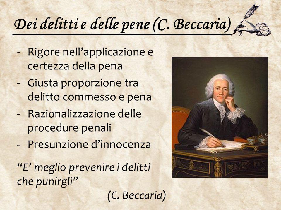 Dei delitti e delle pene (C. Beccaria) -Rigore nell'applicazione e certezza della pena -Giusta proporzione tra delitto commesso e pena -Razionalizzazi