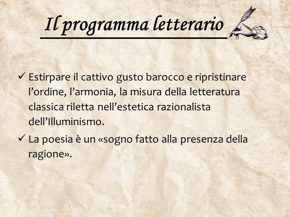 Il programma letterario Estirpare il cattivo gusto barocco e ripristinare l'ordine, l'armonia, la misura della letteratura classica riletta nell'estet