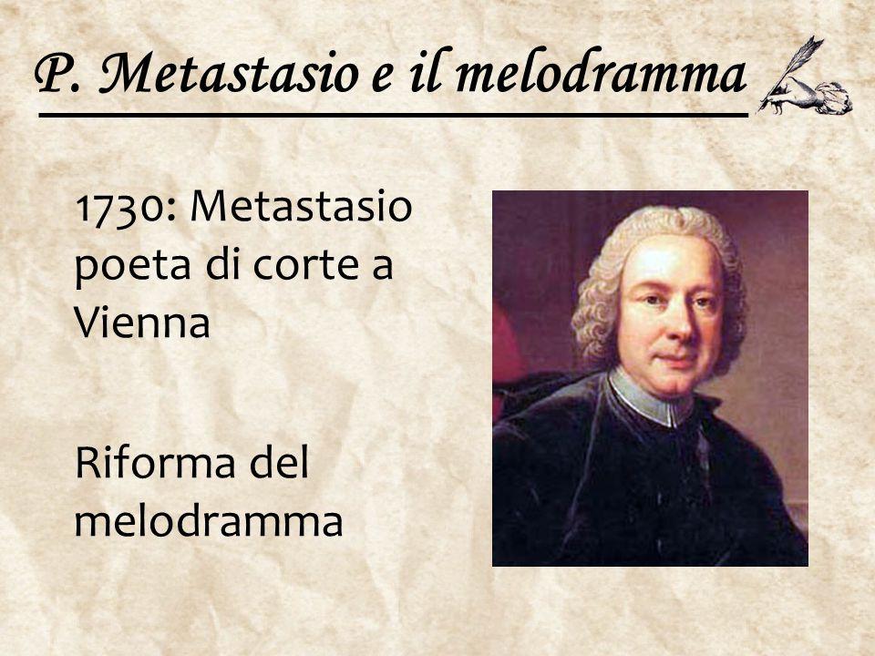 P. Metastasio e il melodramma 1730: Metastasio poeta di corte a Vienna Riforma del melodramma