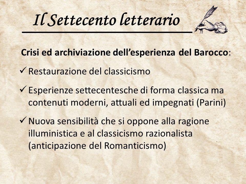Il Settecento letterario Crisi ed archiviazione dell'esperienza del Barocco: Restaurazione del classicismo Esperienze settecentesche di forma classica