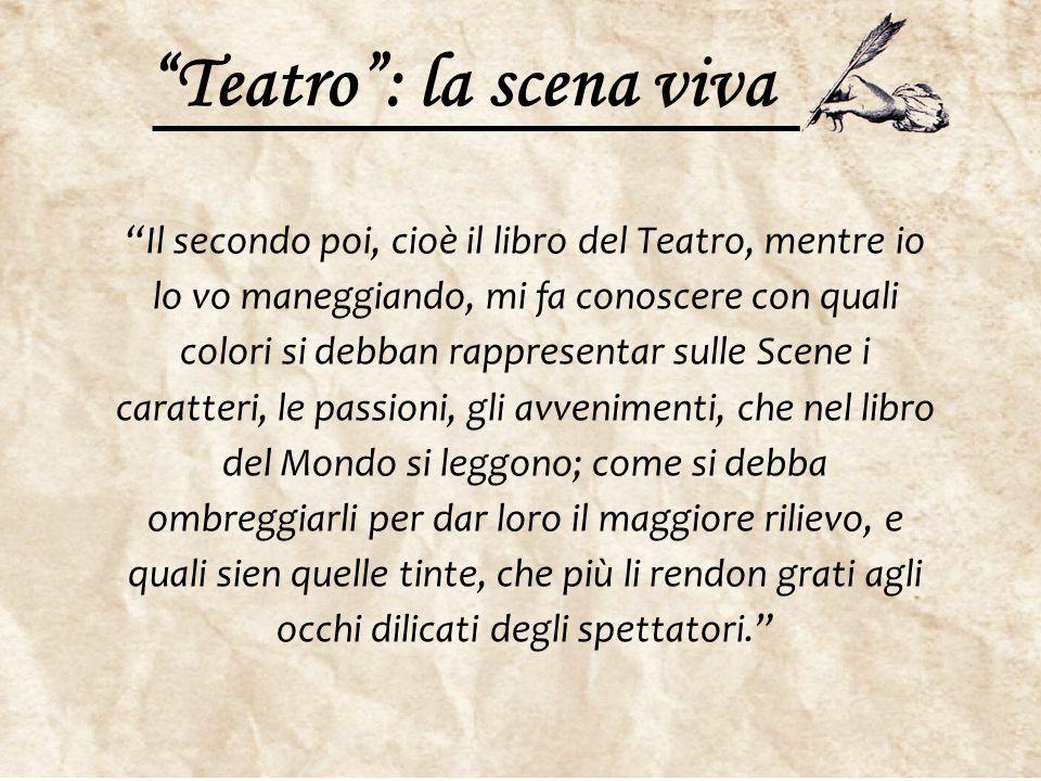 """""""Teatro"""": la scena viva """"Il secondo poi, cioè il libro del Teatro, mentre io lo vo maneggiando, mi fa conoscere con quali colori si debban rappresenta"""