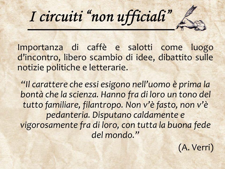 """I circuiti """"non ufficiali"""" Importanza di caffè e salotti come luogo d'incontro, libero scambio di idee, dibattito sulle notizie politiche e letterarie"""