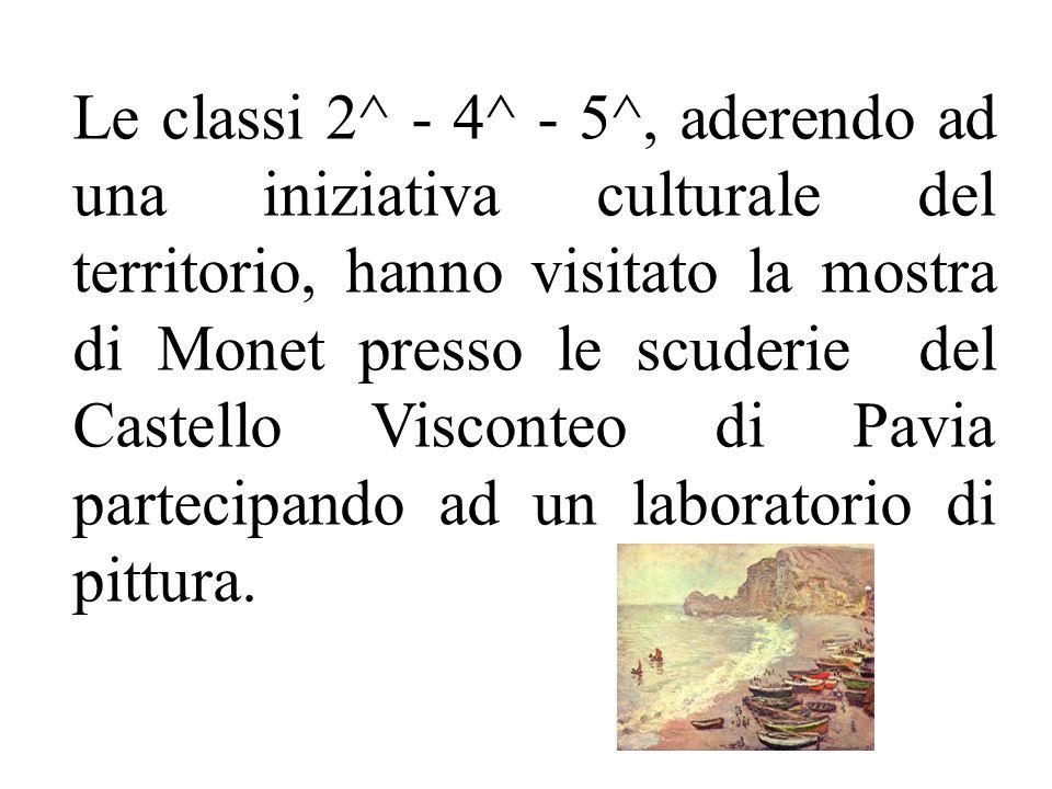 Le classi 2^ - 4^ - 5^, aderendo ad una iniziativa culturale del territorio, hanno visitato la mostra di Monet presso le scuderie del Castello Visconteo di Pavia partecipando ad un laboratorio di pittura.