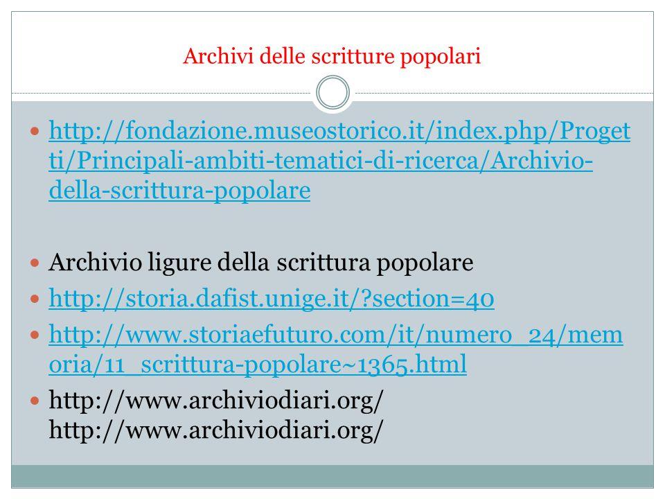 Archivi delle scritture popolari http://fondazione.museostorico.it/index.php/Proget ti/Principali-ambiti-tematici-di-ricerca/Archivio- della-scrittura