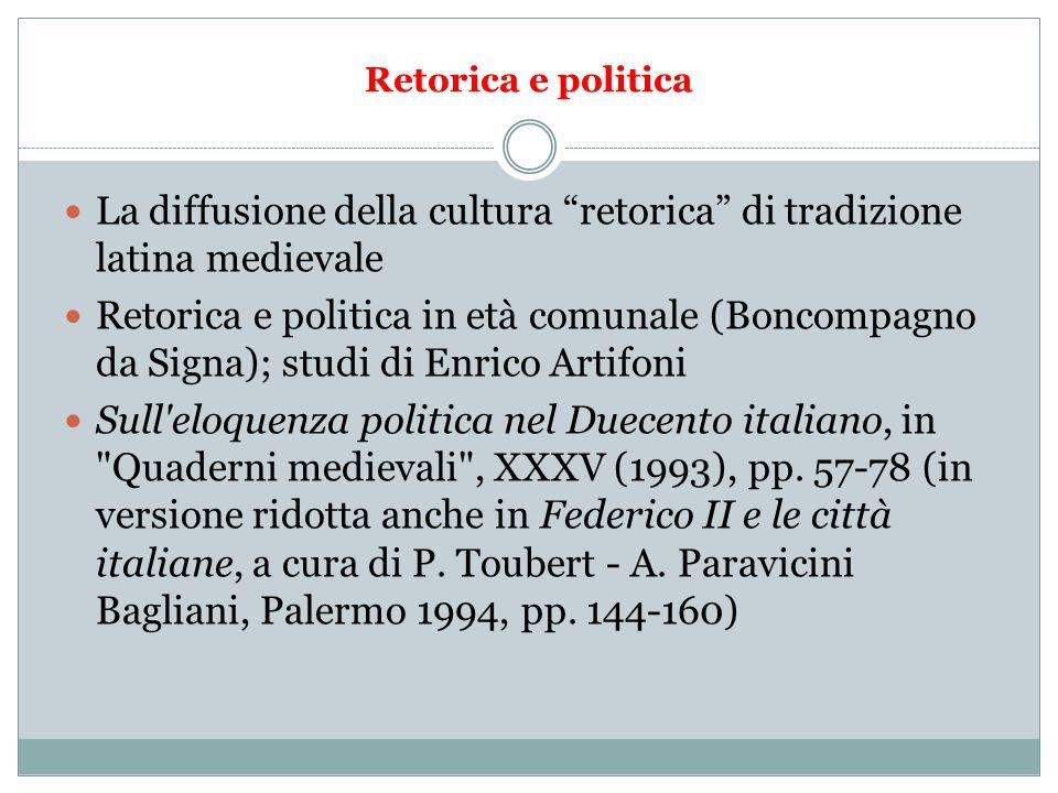 """Retorica e politica La diffusione della cultura """"retorica"""" di tradizione latina medievale Retorica e politica in età comunale (Boncompagno da Signa);"""