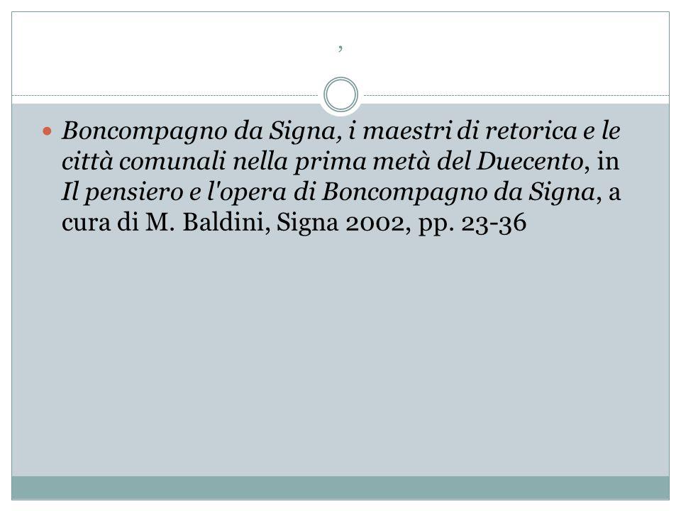 , Boncompagno da Signa, i maestri di retorica e le città comunali nella prima metà del Duecento, in Il pensiero e l'opera di Boncompagno da Signa, a c