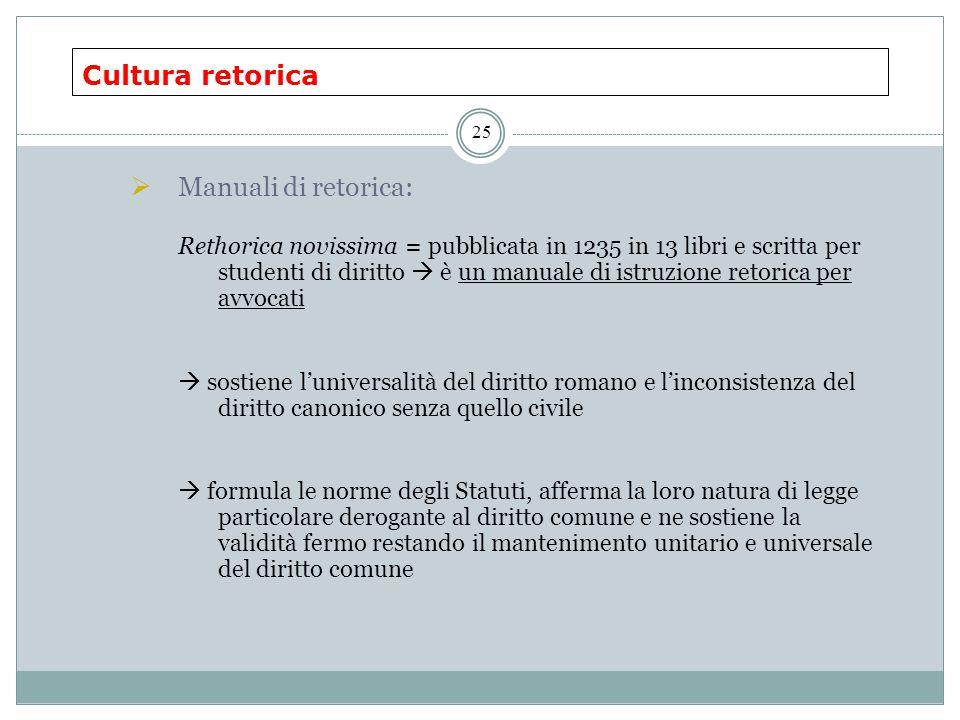 Cultura retorica 25  Manuali di retorica: Rethorica novissima = pubblicata in 1235 in 13 libri e scritta per studenti di diritto  è un manuale di is