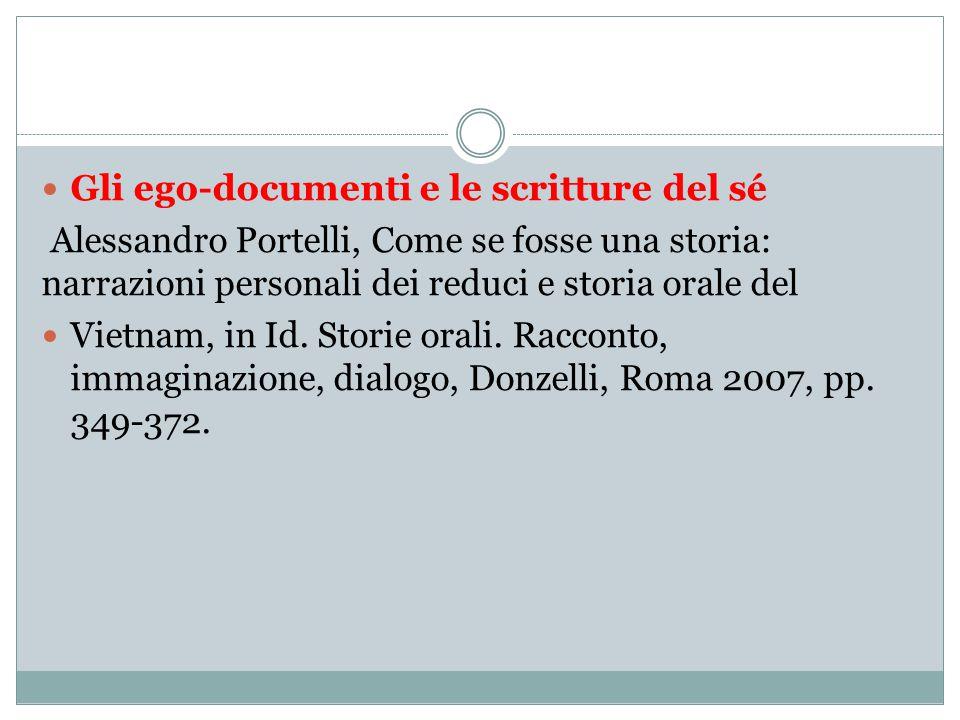 Gli ego-documenti e le scritture del sé Alessandro Portelli, Come se fosse una storia: narrazioni personali dei reduci e storia orale del Vietnam, in