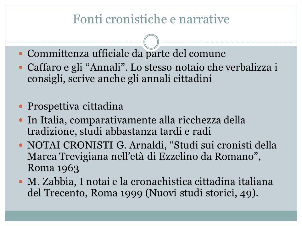 """Fonti cronistiche e narrative Committenza ufficiale da parte del comune Caffaro e gli """"Annali"""". Lo stesso notaio che verbalizza i consigli, scrive anc"""