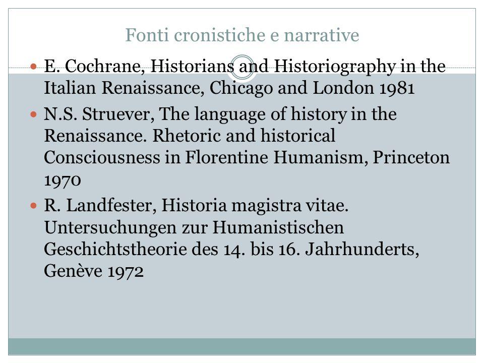 Fonti cronistiche e narrative E. Cochrane, Historians and Historiography in the Italian Renaissance, Chicago and London 1981 N.S. Struever, The langua