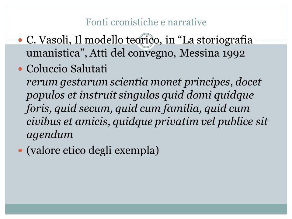 """Fonti cronistiche e narrative C. Vasoli, Il modello teorico, in """"La storiografia umanistica"""", Atti del convegno, Messina 1992 Coluccio Salutati rerum"""