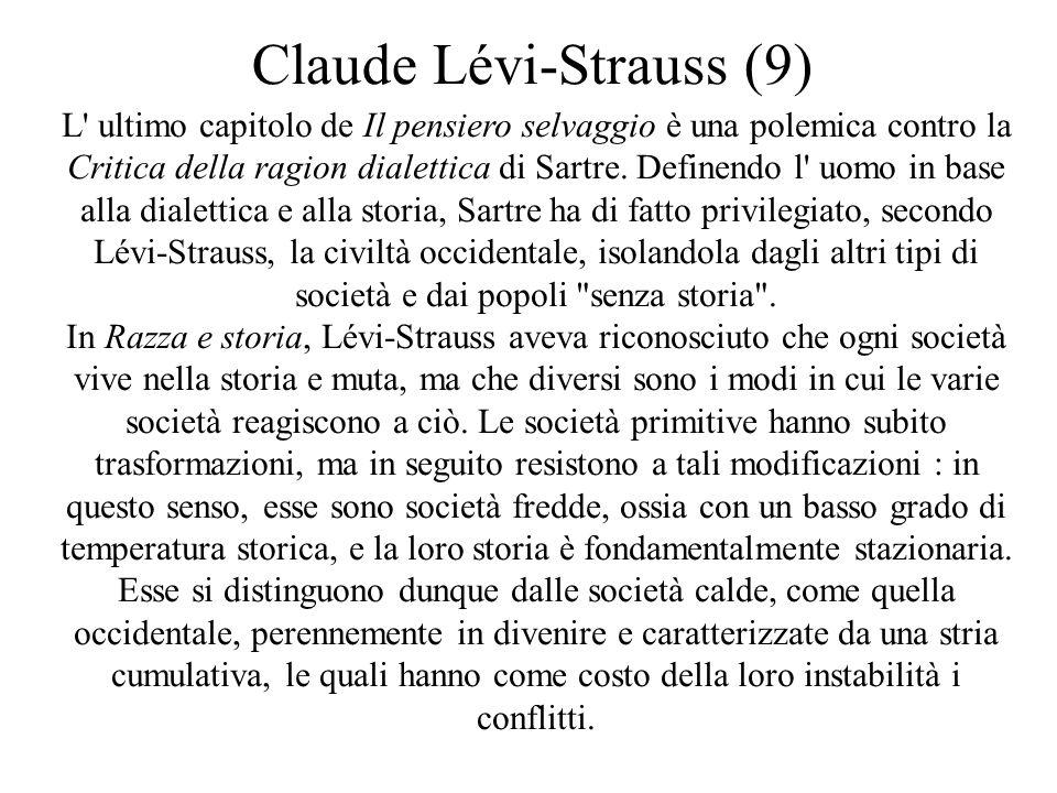Claude Lévi-Strauss (9) L' ultimo capitolo de Il pensiero selvaggio è una polemica contro la Critica della ragion dialettica di Sartre. Definendo l' u
