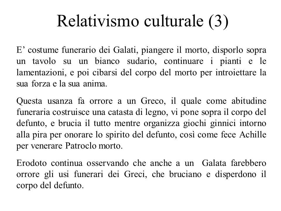 Relativismo culturale (3) E' costume funerario dei Galati, piangere il morto, disporlo sopra un tavolo su un bianco sudario, continuare i pianti e le lamentazioni, e poi cibarsi del corpo del morto per introiettare la sua forza e la sua anima.
