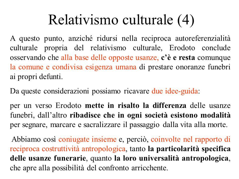 Relativismo culturale (4) A questo punto, anziché ridursi nella reciproca autoreferenzialità culturale propria del relativismo culturale, Erodoto conc