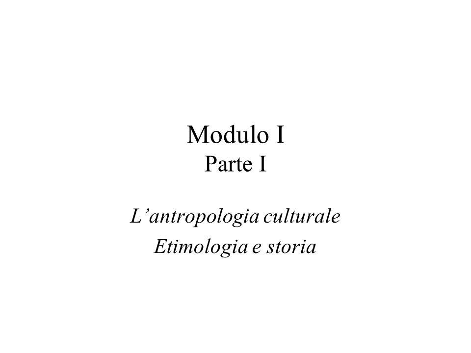 Modulo I Parte I L'antropologia culturale Etimologia e storia