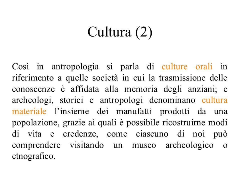 Cultura (2) Così in antropologia si parla di culture orali in riferimento a quelle società in cui la trasmissione delle conoscenze è affidata alla mem
