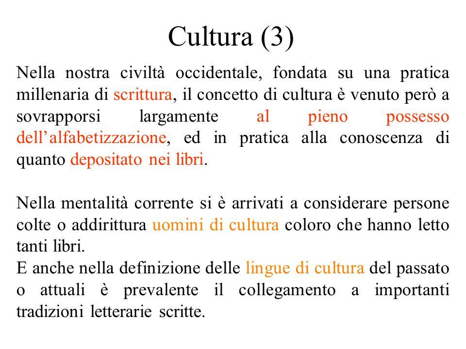 Cultura (3) Nella nostra civiltà occidentale, fondata su una pratica millenaria di scrittura, il concetto di cultura è venuto però a sovrapporsi largamente al pieno possesso dell'alfabetizzazione, ed in pratica alla conoscenza di quanto depositato nei libri.