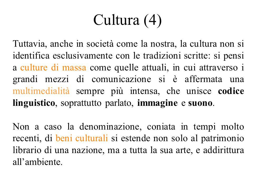 Cultura (4) Tuttavia, anche in società come la nostra, la cultura non si identifica esclusivamente con le tradizioni scritte: si pensi a culture di ma